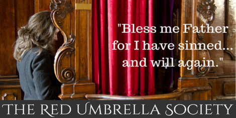 """Bless me father for I have sinned... and will again."" TRUSQuote, The Red Umbrella Society"