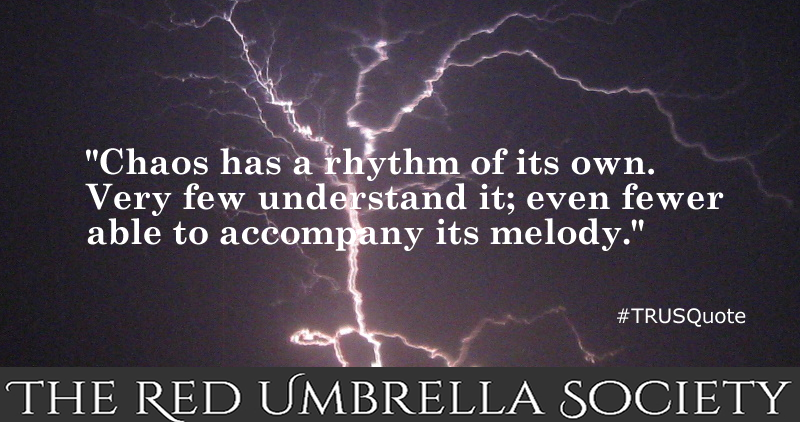"""Chaos has a rhythm of its own. Few understand it; even fewer able to accompany its melody."" #TRUSQuote"