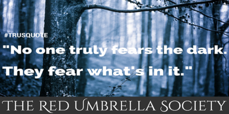 """No one truly fears the dark. They fear what's in it."" TRUSQuote, The Red Umbrella Society"
